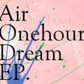 Air One hour Dream EP.