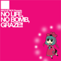 NO LIFE, NO BOMB, GRAZE!!