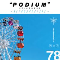 """PODIUM"" EPISODE 3 - RETROSPECTIVE -"