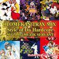 OTOMEKAN TRAX MIX-Style of HARDCORE-