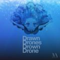Drawn Drones Drown Drone