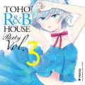 TOHO R&B HOUSE Party Vol.3