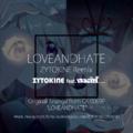 LOVEANDHATE feat. nachi - ZYTOKINE Remix