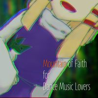 Mountain of Faith for Dance Music Lovers