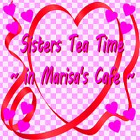 Sisters Tea Time ~in Marisa's Cafe~