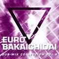 EUROBAKA ICHIDAI DUB-MIX COLLECTION VOL.6