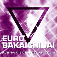 EUROBAKA ICHIDAI DUB-MIX COLLECTION VOL.6